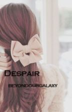 Despair by beyondourgalaxy