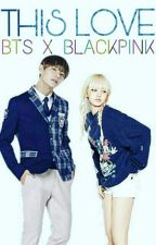 THIS LOVE (bts x blackpink)  by Ars_youvjae