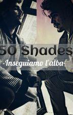 50 Shades -inseguiamo l'alba- by lascrittricedistorie