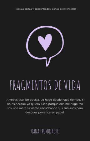 Fragmentos de vida by OanaMelisya