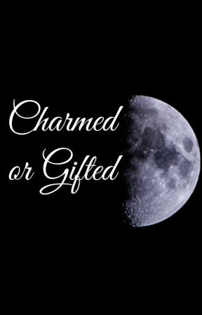 Charmed or Gifted by CalHut2805