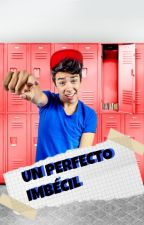 Un perfecto imbécil. ‹‹ Mario Bautista.  by Kingxhemmings