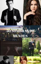 50 Sombras de Mendes (Shawn Mendes Y Tu) by MicaLycnhMagcult