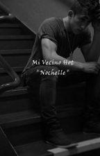 Mi Vecino Hot*Nochelle*[cancelada] by TNS_Bryles_Ozzchelle