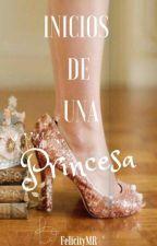 INICIOS DE UNA PRINCESA by FelicityMR