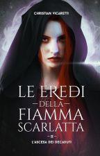 Le Eredi Della Fiamma Scarlatta-ATTO II; L' Ascesa dei Decaduti by ChristianVicaretti