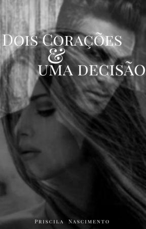 Dois corações e uma Decisão (FINALIZADA) by PriscilaNascimento6