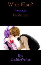 Who Else?~~~ A Fronnie fan fiction  by LamsBaby