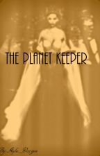 The Planet Keeper by Ayla_vargas