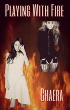 Playing With Fire (Chaera)  by MellBJCL