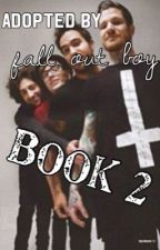 Adopted by Fall Out Boy: Book 2 by thnksptfrthmmrs