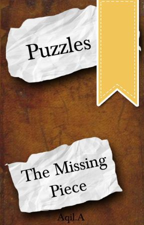 Puzzles: The Missing Piece by aqilthebro