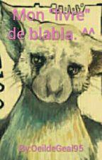"""Mon """"livre"""" de blabla. ^^ by OeildeGeai95"""