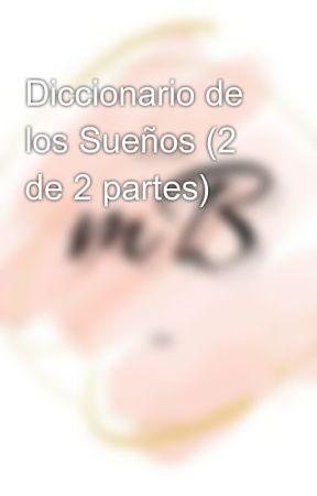 Diccionario de los Sueños (2 de 2 partes) by en-rHed-ando