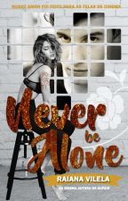 Never be alone by raahvilela