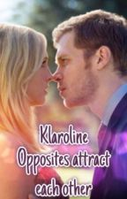 Opposites Attract Each Other- Klaroline by _Wirt_