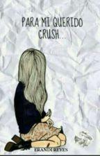 """Para mi querido crush"" by Erandii-Reyes"