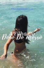 A Filha do Dono do Morro by UnicorniaAzul12