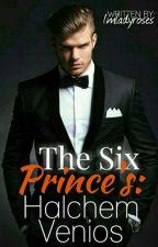 The Six Prince's : Halchem Venios by Imladyroses