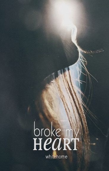 Broke my heart by whitehome