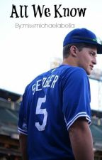 All We Know || Corey Seager Fanfic by missmichaelabella