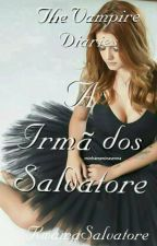The Vampire Diaries-A Irmã dos Salvatore by RwamaSalvatore