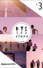 BTS sex slave 3 by KpopLover1012