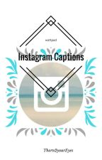 Instagram captions by Thorn2yourEyes