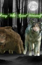 The Perry Who Cried Werewolf by bandperryfangals