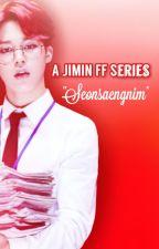 Seonsaengnim (A Jimin Fanfic Series) by Iloveallthingsasian