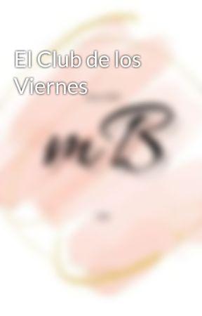 El Club de los Viernes by en-rHed-ando