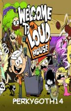Welcome to the Loud House by PerkyGoth14