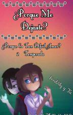 ¿Porque Me Dejaste? (FRED/DY Y TU ) ¿Porque Es Tan Difícil Amar? 2° Temporada  by JaNeThNeKo112