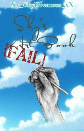 Sky's Art Book of Fail by Xx_Skydreamur_xX