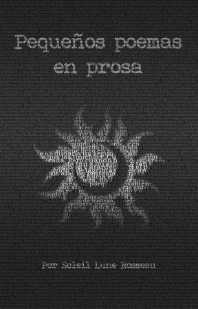 Pequeños poemas en prosa by Soleil_Lune