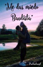 """""""Me das miedo Bautista"""" (MB & tu) by Paulinabaugil"""
