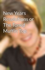 New Years Resolutions or The Toned Muffin Top by AmberArgyle