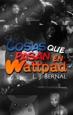 Cosas que pasan en Wattpad by LJBernalS