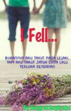 I Fell... [Complete] by AnggrekAngGraini