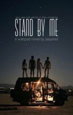 stand by me | ✓ (#YoursTrulyAwards)(#TheShineAwardsTeenFic)  by jaspered