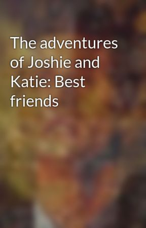 The adventures of Joshie and Katie: Best friends by macpink5