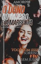 O Dono do morro e a Marrenta❣️Livro:1 by amor098