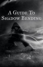 A Guide to Shadow Bending by ObsidianSilhouette
