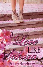 A Love Like Sakura by BrionyHeneberry