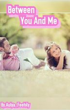 Between You And Me by Aulya_Feehily