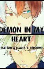 Demon In My Heart (Katsuki Bakugou x Reader X Shouto Todoroki) by Andy_Avis_Cipher_2_