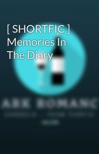 [ SHORTFIC ] Memories In The Diary by 2Angels_Fanfic