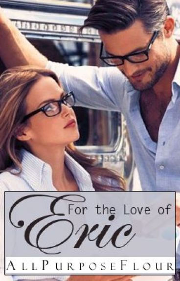 For The Love of Eric - One shot