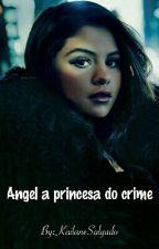 Angel a princesa do crime by KailaneSalgado