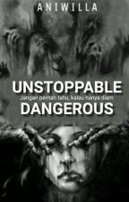 Unstoppable Dangerous by Zaniwila